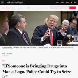 """If Someone is Bringing Drugs into Mar-a-Lago, Police Could Try to Seize it."""