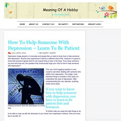 How To Help Someone With Depression - Learn To Be Patient - Meaning Of A Hobby
