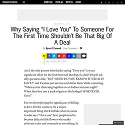 "Why Saying ""I Love You"" To Someone For The First Time Shouldn't Be That Big Of A Deal"