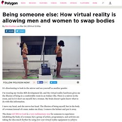 Being someone else: How virtual reality is allowing men and women to swap bodies