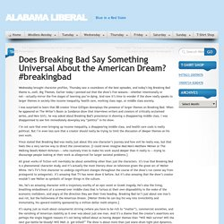 Alabama Liberal » Does Breaking Bad Say Something Universal About the American Dream? #breakingbad