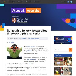 Something to look forward to: three-word phrasal verbs – About Words – Cambridge Dictionaries Online blog