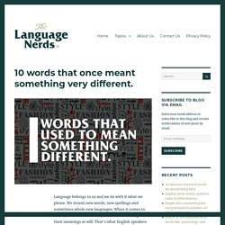 10 words that once meant something very different. – The Language Nerds