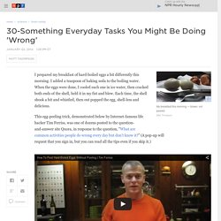 30-Something Everyday Tasks You Might Be Doing 'Wrong'