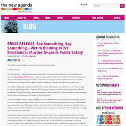 The New Agenda » Blog Archive » PRESS RELEASE: See Something, Say Something – Victim Blaming in NY Friedlander Murder Imperils Public Safety