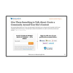 Web Sites - Give Them Something to Talk About: Create a Community Around Your Site's Content