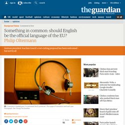 24/04/2013 Something in common: should English be the official language of the EU? - The Guardian