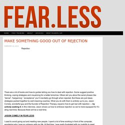 Make Something Good Out of Rejection | fear.less - stories of overcoming fear
