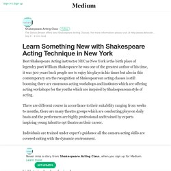 Learn Something New with Shakespeare Acting Technique in New York