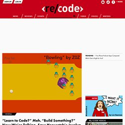 """Learn to Code?"" Meh. ""Build Something?"" Now We're Talking, Says Hopscotch's Jocelyn Leavitt."
