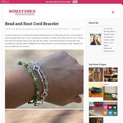 Bead and Knot Cord Bracelet - Sometimes HomemadeSometimes Homemade