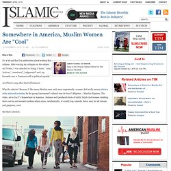 "Somewhere in America, Muslim Women Are ""Cool"""