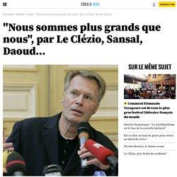 """""""Nous sommes plus grands que nous"""", par Le Clézio, Sansal, Daoud..."""