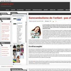 Somnambulisme de l'enfant : pas d'inquiétude ! - la-sante.info