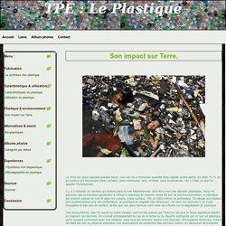 Son impact sur Terre. - TPE : Le Plastique