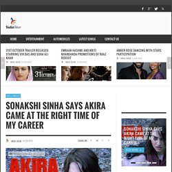 Sonakshi Sinha Says Akira Came At The Right Time Of My Career