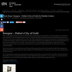 Sonapur, the dark side of Dubai, by Matilde Gattoni