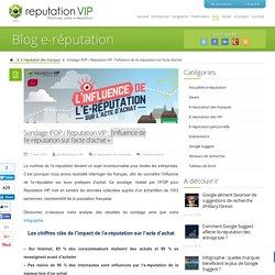 Sondage IFOP / Reputation VIP : l'influence de l'e-réputation sur l'acte d'achat
