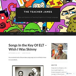 Songs In the Key Of ELT – Wish I Was Skinny