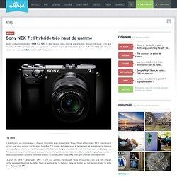 Sony NEX 7 : l'hybride très haut de gamme