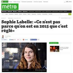 Sophie Labelle: «Ce n'est pas parce qu'on est en 2015 que c'est réglé»