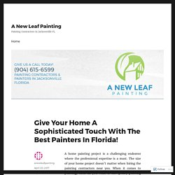 Give Your Home A Sophisticated Touch With The Best Painters In Florida! – A New Leaf Painting