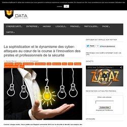 La sophistication et le dynamisme des cyber-attaques au cœur de la course à l'innovation des pirates et professionnels de la sécurité