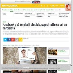 Facebook può renderti stupido, soprattutto se sei un narcisista