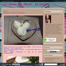 Sorbet au citron de Menton... - La cabane des délices...by Dan's