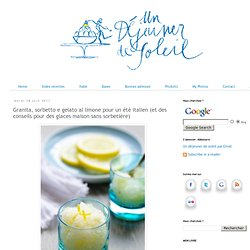 Granita, sorbetto e gelato al limone pour un été italien (et des conseils pour des glaces maison sans sorbetière)
