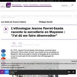 """L'ethnologue Jeanne Favret-Saada raconte la sorcellerie en Mayenne : """"J'ai dû me faire désenvoûter"""""""