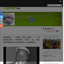 Pierre Oum Ndigi : « La sorcellerie prospère avec la mal gouvernance et l'injustice »