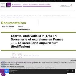 """Esprits, êtes-vous là ? (1/4) : """"« Sorcellerie et exorcisme en France – I – La sorcellerie aujourd'hui"""" (Rediffusion)"""