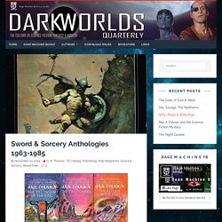 Sword & Sorcery Anthologies 1963-1985 – Dark Worlds Quarterly