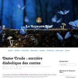 Dame Trude : sorcière diabolique des contes – Le Royaume Bleu