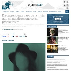 El sorprendente caso de la mujer que no puede reconocer su propio rostro