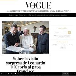 Sobre la visita sorpresa de Leonardo DiCaprio al papa Francisco