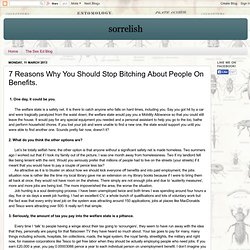 sorrel.ish.: 7 Reasons Why You Should Stop Bitching About People On Benefits.