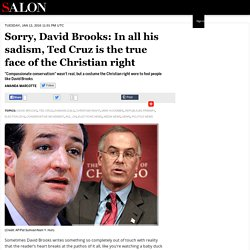 Sorry, David Brooks: In all his sadism, Ted Cruz is the true face of the Christian right
