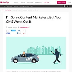 I'm Sorry, Content Marketers, But Your CMS Won't Cut It