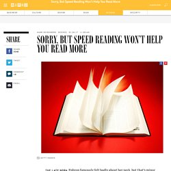 Sorry, But Speed Reading Won't Help You Read More