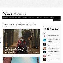 Remember: You Can Become Great Too - wave avenue