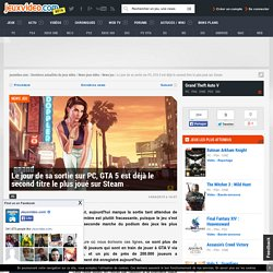 Le jour de sa sortie sur PC, GTA 5 est déjà le second titre le plus joué sur Steam - Actualités - jeuxvideo.com