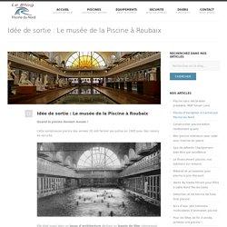 Idée de sortie : Le musée de la Piscine à Roubaix