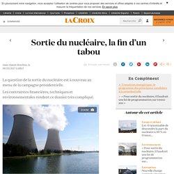 Sortie du nucléaire, la fin d'un tabou - La Croix
