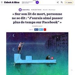 """« Sur son lit de mort, personne ne se dit : """"J'aurais aimé passer plus de temps sur Facebook"""" »"""
