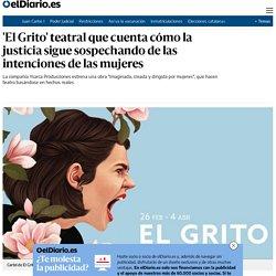'El Grito' teatral que cuenta cómo la justicia sigue sospechando de las intenciones de las mujeres