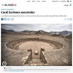 Sostenibilidad en Perú: Caral: lecciones ancestrales