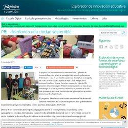 PBL: diseñando una ciudad sostenible - Explorador de innovación educativa - Fundación Telefónica