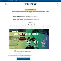 """""""E-Tadeo y la movilidad urbana"""", el webinar de movilidad sostenible en Utadeo"""